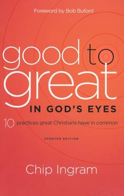 Good to Great in God's Eyes: 10 Practices Great Christians Have in Common, Updated Edition  -     By: Chip Ingram