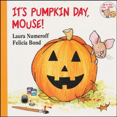 It's Pumpkin Day, Mouse!  -     By: Laura Numeroff     Illustrated By: Felicia Bond