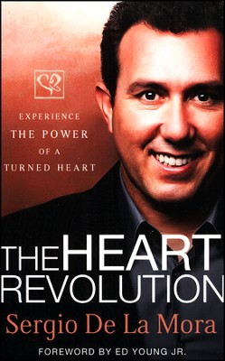The Heart Revolution: Experience the Power of a Turned Heart  -     By: Sergio De La Mora