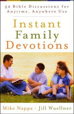 Instant Family Devotions: 52 Bible Discussions for Anytime, Anywhere Use  -     By: Mike Nappa, Jill Wuellner