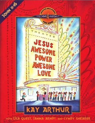 Discover 4 Yourself, Children's Bible Study Series: Jesus: Awesome Power, Awesome Love (John, Chapters 11-16)  -     By: Kay Arthur, Cyndy Shearer