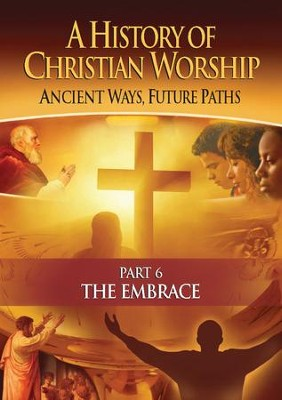 A History of Christian Worship, Part 6: The Embrace   -