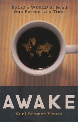 Awake: Doing a World of Good One Person at a Time  -     By: Noel Brewer Yeatts