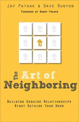 The Art of Neighboring: Jesus' Call to Love Starts Right Outside Your Door  -     By: Jay Pathak, Dave Runyon