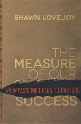 The Measure of Our Success: An Impassioned Plea to Pastors  -     By: Shawn Lovejoy