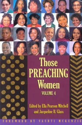 Those Preaching Women, Vol. 4   -     Edited By: Ella Pearson Mitchell, Jacqueline B. Glass     By: Ella Pearson Mitchell and Jacqueline B. Glass, eds.
