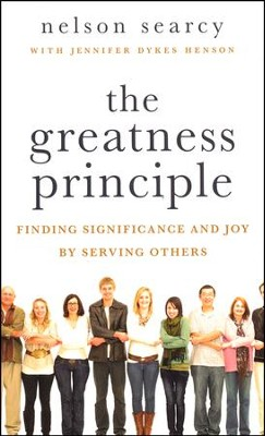 The Greatness Principle: Finding Significance and Joy by Serving Others  -     By: Nelson Searcy, Jennifer Dykes Henson