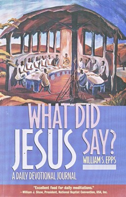 What Did Jesus Say? A Daily Devotional Journal   -     By: William S. Epps