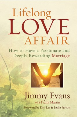 Lifelong Love Affair: How to Have a Passionate and Deeply Rewarding Marriage  -     By: Jimmy Evans, Frank Martin