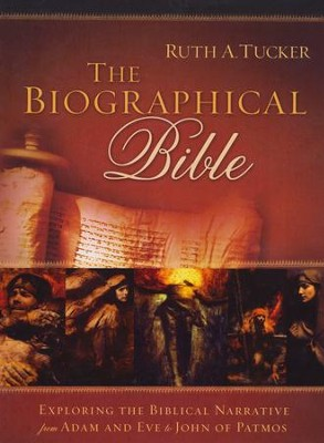 The Biographical Bible: Exploring the Biblical Narrative from Adam and Eve to John of Patmos - Slightly Imperfect  -     By: Ruth A. Tucker