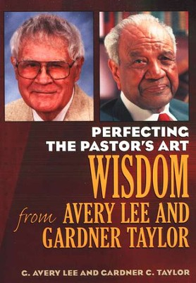 Perfecting the Pastor's Art: Wisdom from Avery Lee and Gardner Taylor  -     By: C. Avery Lee, Gardner C. Taylor