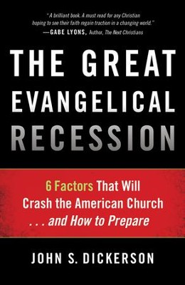The Great Evangelical Recession: 6 Factors That Will Crash the American Church . . . and How to Prepare  -     By: John S. Dickerson