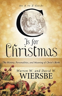 C Is for Christmas: The History, Personalities, and Meaning of Christ's Birth  -     By: Warren W. Wiersbe, David W. Wiersbe