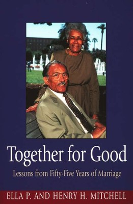 Together for Good: Lessons from Fifty-Five Years of Marriage  -     By: Ella Pearson Mitchell, Henry H. Mitchell