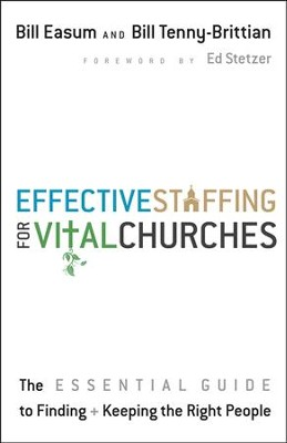 Effective Staffing for Vital Churches: The Essential Guide to Finding + Keeping the Right People  -     By: Bill Easum, Bill Tenny-Brittian