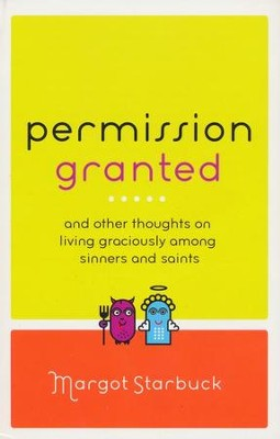 Permission Granted: And Other Thoughts on Living Graciously Among Sinners and Saints  -     By: Margot Starbuck