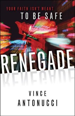Renegade: Your Faith Isn't Meant to Be Safe  -     By: Vince Antonucci