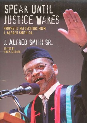 Speak Until Justice Wakes: Prophetic Reflections from  J. Alfred Smith Sr.  -     Edited By: Jini Kilgore     By: J. Alfred Smith Sr.