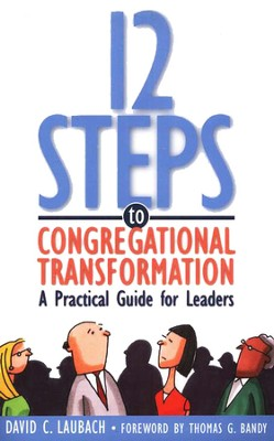 12 Steps to Congregational Transformation: A Practical Guide for Leaders  -     By: David C. Laubach