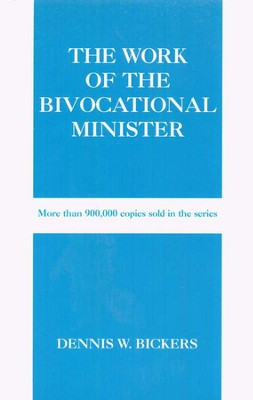 The Work of the Bivocational Minister  -     By: Dennis Bickers