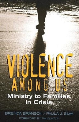 Violence Among Us: Ministry to Families in Crisis  -     By: Brenda Branson, Paula J. Silva