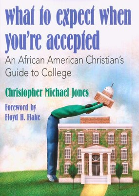What to Expect When You're Accepted: An African American Christian's Guide to College  -     By: Christopher Michael Jones