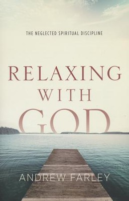 Relaxing with God: The Neglected Spiritual Discipline  -     By: Andrew Farley