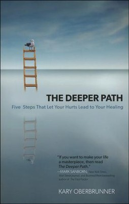 The Deeper Path: Five Steps That Let Your Hurts Lead to Your Healing  -     By: Kary Oberbrunner