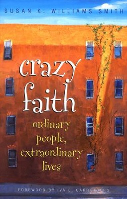 Crazy Faith: Ordinary People, Extraordinary Lives  -     By: Susan K. Williams-Smith