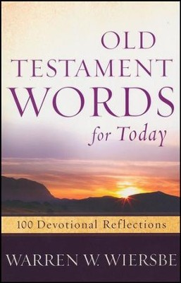 Old Testament Words for Today: 100 Devotional Reflections  -     By: Warren W. Wiersbe