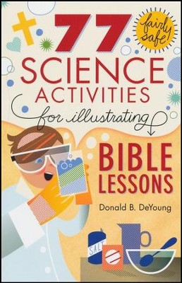 77 Fairly Safe Science Experiments for Illustrating Bible Lessons  -     By: Donald B. DeYoung