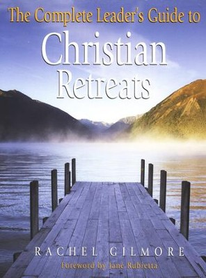 The Complete Leader's Guide to Christian Retreats   -     By: Rachel Gilmore