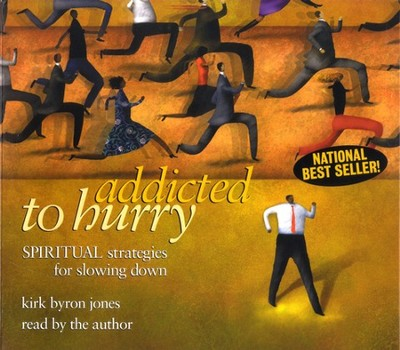 Addicted to Hurry: Spiritual Strategies for Slowing Down, CD  -     By: Kirk Byron Jones