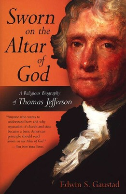 Sworn on the Altar of God: A Religious Biography of  Thomas Jefferson  -     By: Edwin S. Gaustad