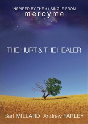 The Hurt & the Healer   -     By: Andrew Farley, Bart Millard