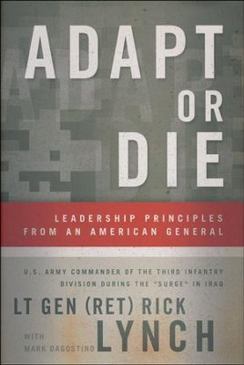 Adapt or Die: Leadership Principles From an American General  -     By: Lt. Genl Rick Lynch, Mark Dagostino