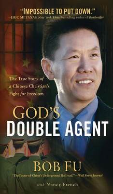 God's Double Agent: The True Story of a Chinese Christian's Fight for Freedom  -     By: Bob Fu, Nancy French