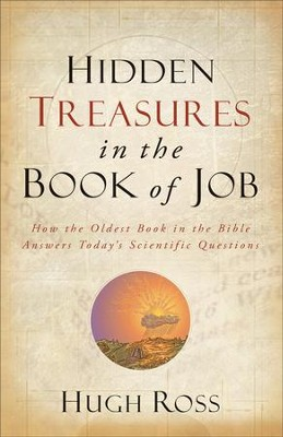 Hidden Treasures in the Book of Job: How the Oldest Book in the Bible Answers Today's Scientific Questions  -     By: Hugh Ross