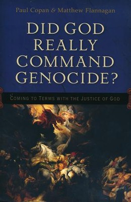Did God Really Command Genocide? Coming to Terms with the Justice of God  -     By: Paul Copan, Matthew Flannagan