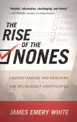 The Rise of the Nones: Understanding and Reaching the Religiously Unaffiliated  -     By: James Emery White
