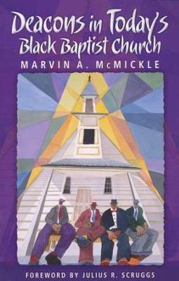 Deacons in Today's Black Church  -     By: Marvin A. McMickle