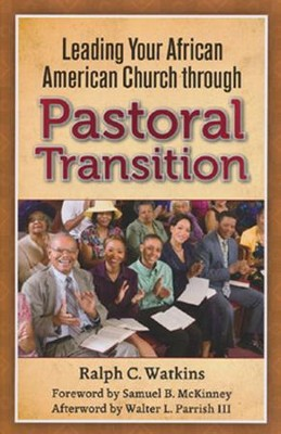 Leading Your African American Church through Pastoral Transition  -     By: Ralph C. Watkins