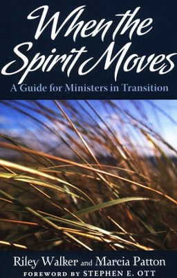When the Spirit Moves: A Guide for Pastors in Transition  -     By: Riley Walker, Marcia Patton