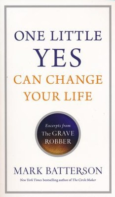 One Little Yes Can Change Your Life: Excerpts from The Grave Robber  -     By: Mark Batterson