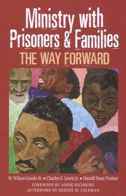 Ministry with Prisoners and Families: The Way Forward  -     Edited By: W. Wilson Goode Sr., Charles E. Lewis Jr., Harold Dean Trulear     By: Edited by W.W. Goode, Sr., C.E. Lewis, Jr. & H.D. Trulear