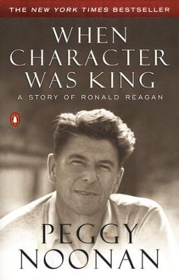 When Character Was King: A Story Of Ronald Reagan   -     By: Peggy Noonan