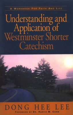Understanding and Application of Westminster Shorter Catechism  -     By: Dong Hee Lee