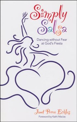 Simply Salsa: Dancing Without Fear at God's Fiesta  -     By: Janet Eckles