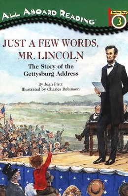 Just a Few Words, Mr. Lincoln: The Story of the Gettysburg Address, Level 4 - Fluent Reader  -     By: Jean Fritz     Illustrated By: Charles Robinson