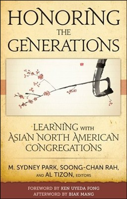 Honoring the Generations: Learning with Asian North  American Congregations  -     By: M. Sydney Park, Al Tizon, Soong Chan Rah